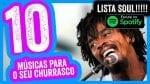 As 10 Melhores Músicas para o seu Churrasco - Soul Music Brasil - BBQ em Casa
