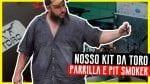 Nosso Novo Kit da Toro - Parrilla e Pit Smoker - Barbaecue