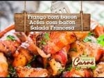 Frango com Bacon - Acém com Bacon - Salada Francesa - Churrasqueadas